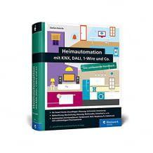 Das umfassende Handbuch rund um Einrichtung, Steuerung, Hardware-Tipps und Projekte für das Smart Home